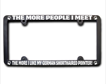 GERMAN SHORTHAIRED POINTER The More People I Meet License Plate Frame (T)