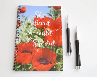 Lined Notebook, Spiral Notebook, Poppies Journal, Quote Notebook Gifts for her Inspirational Notebook, She believed she could so she did
