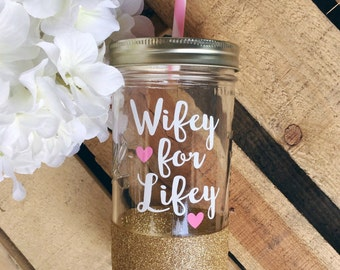 Wifey for Lifey - Mason Jar Tumbler//Personalized Tumbler