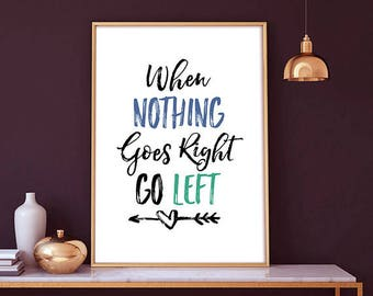 When Nothing Goes Right Go Left - Typography Poster, When Nothing, Goes Right, Go Left, Motivational Quote, Inspirational Quote, Black