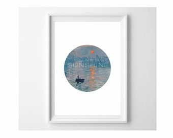 You are my Sunshine typography print on Impression, Sunrise by Claude Monet poster (from US Letter up to A0 size) valentine love gift