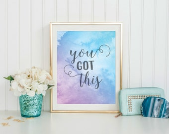 Instant Download - Printable Art - You Got This - Calligraphy Print - Inspirational Quote - Watercolor Art - Quote Print - Wall Art Print