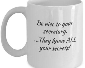 "Funny secretary coffee mug!  | ""Be nice to your secretary - they know all your secrets!"""