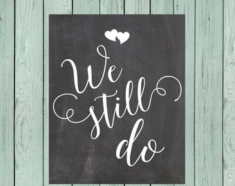 We Still Do! Chalkboard Sign Digital File, Vow Renewal, Anniversary, Party *****INSTANT DOWNLOAD**** Size 16x20, 11x14 and 8x10