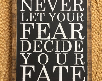 """Never Let Your Fear Decide Your Fate wood sign 13.5""""x 19.5"""""""