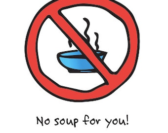 Seinfeld-Inspired No-Soup-for-You! Card