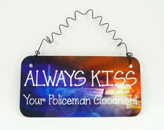 SIGN Always Kiss Your Policeman Goodnight -  Spouse Girlfriend Law Enforcement Officer - Metal Aluminum with Curly Wire