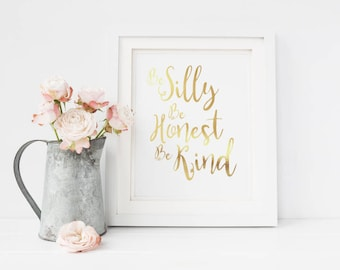 Be Silly Be Honest Be Kind, Gold Foil Print, Inspiration