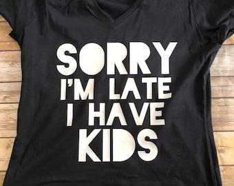 Sorry I'm Late I Have Kids Mom Shirt