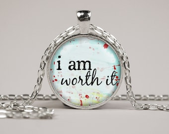 I am worth it Inspirational Quote Pendant Necklace or Keyring Glass Art Print Jewelry Charm Inspiration Teacher Pendant Statement Pendant