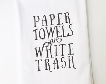 Flour Sack Towel | Paper Towels are White Trash | Fun Towel | Gifts under 10