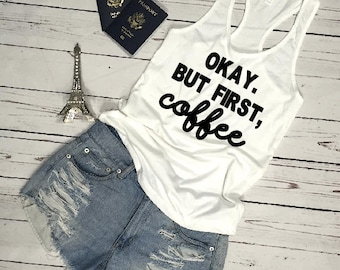 OKAY But First COFFEE Racerback Womens Workout Tank Coffee Mom life Tee Shirt Top Coffee addict Caffeine Bridal Tank Okay But First Coffee
