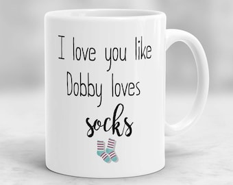 I Love You Like Dobby Loves Socks Mug, Harry Potter Themed Mug, Dobby Mug P74