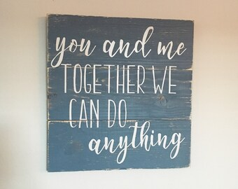 """Rustic Distressed Blue White Love Quote Song Lyric Hand Painted Wooden Sign """"You and Me Together We Can Do Anything"""" Wedding Gift"""