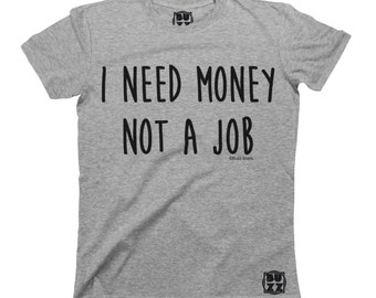 I Need Money Not A Job T-Shirt Unisex Mens Ladies HIPSTER