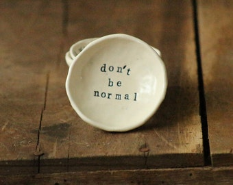 Don't be normal. Inspirational Jewelry Dish. Life mantra to live by!