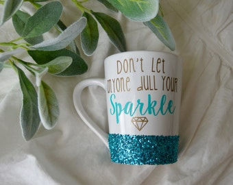 Don't Let Anyone Dull Your Sparkle Glitter Mug // Glitter Mug  // Coffee Mug// Motivational Mug