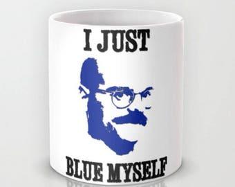 Arrested Development Quote - Tobias Funke - I Just Blue Myself Mug