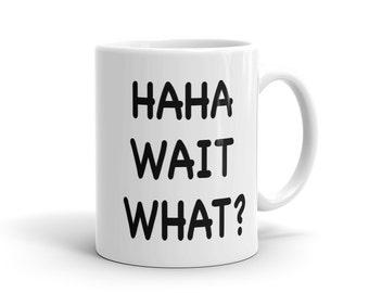 Ha Ha Wait What Mug, Haha Mug, Boyfriend Gift, Hipster Mug, Funny Mug for him, Gift for Boyfriend, Gift for Brother Mug for Brother #1166