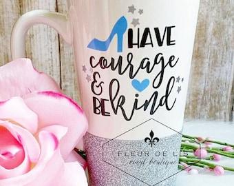 Have Courage and Be Kind // Coffee Mug // Glitter Dipped Coffee Mug