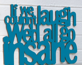 Fathers Day Family Gift, If We Couldn't Laugh, We'd All Go Insane, Jimmy Buffet Sign, Inspirational Sign, Funny Wood Sign, Wood Sign Decor