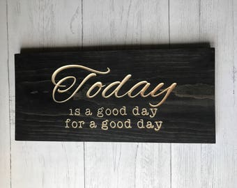 Today is a Good Day for a Good Day | Home Decor | Wall Decor | Inspirational Quote | Start Your Day |