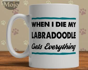 Labradoodle Mug - When I Die My Labradoodle Gets Everything - Funny Dog Lovers Coffee Mug