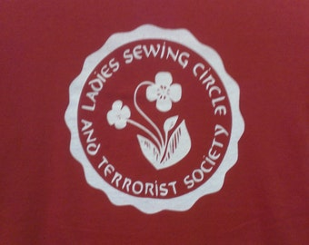Long Sleeve Ladies Sewing Circle And Terrorist Society Screen Print T-shirt in Mens or Womens Sizes S-3XL