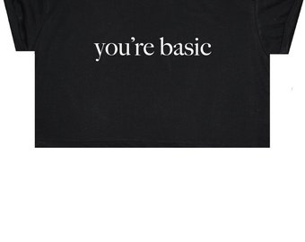 You Are Basic Crop Top T Shirt Tee Womens Girl Funny Fun Tumblr Hipster Swag Grunge Goth Punk Fashion Girl Slogan Festival Summer Fan Paris