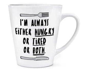 I'm Always Either Hungry Tired Or Both 12oz Latte Mug Cup