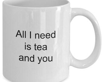 """Romantic mug - I love you mug - Tea-rific mug """"All I need is tea and you"""" 11 oz white mug - coffee mug - coffee cup - tea cup"""