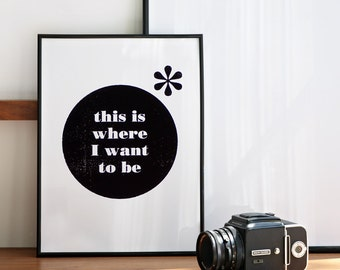 This is Where I Want To Be, Black and White Print, Handmade Poster, Quote Wall Decor, Minimal Quote Print, A3 Size, 11.7 x 15.7 in.