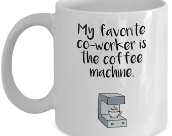 Funny coworker mug Funny co-worker gift My favorite co-worker is the coffee machine Sarcastic mug Statement mug Sassy mug Office manager