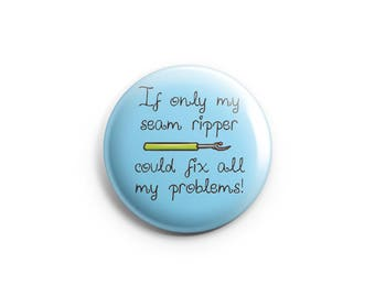 If Only My Seam Ripper Could Fix All My Problems, Pinback Button, Badge, Pin, Funny Button, Crafting Humor - BLUE