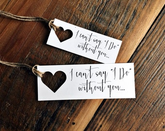 Heart gift tag, Heart name tag, I cant say I do without you, Will you be my bridesmaid