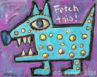 "Outsider Art Print - Art Brut - Primitive art Print, Rare art, Folk Art    ""Fetch This!"" Dog Painting"