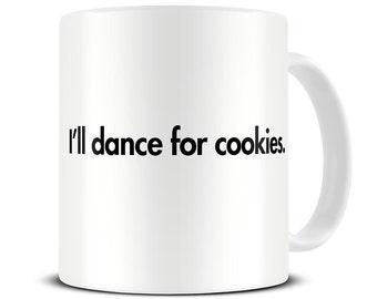 Funny Mugs - I'll Dance for Cookies Coffee Mug - funny gifts - funny gift for friends - gift for her -  MG439
