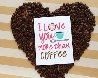 I love you more than coffee Art Print, Coffee, Tea, I love coffee, I love tea, Coffee Lover, donut