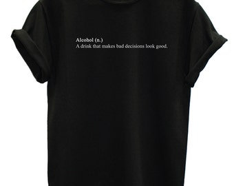 Alcohol A drink that makes Bad decisions look Good Street Fashion Tshirt Hipster Swag Brand New T Shirt