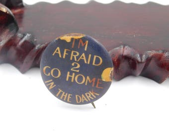 """1940's Vintage  Comical Risque Pinback Button That Reads """"I'm Afraid To Go Home in The Dark  """" Dr43"""