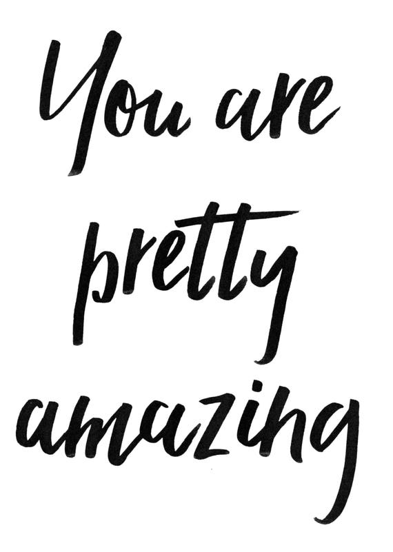 You are pretty amazing. Digital Download Print - Encouragement