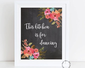 This Kitchen is For Dancing, Print, Poster, Chalk, Chalkboard, Watercolor, Floral Flower Wall Art, Home Decor, Kitchen Decor, Printable