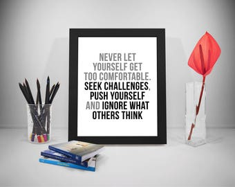Never Let Yourself Get Too Comfortable, Push Your Self Quotes, Comfortable Sayings, Ignore Print, Business Prints, Office Decor, Office Art