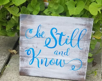 Be still and know quote sign rustic and hand painted custom colors