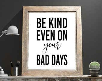 """Art Digital Print """"Be kind even on your bad days"""" Printable Typography Inspiration Quote Motivation Wall Art Printable Digital Download"""
