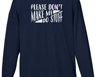 Please Don't Make Me Do Stuff Mens Long Sleeve -Adult Jobs Laundry Happy Funny Teenager Children Gift Present -DT-01371