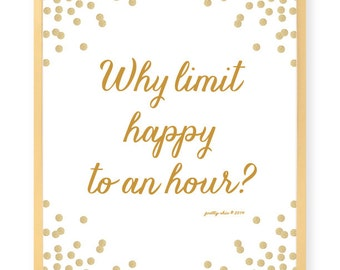 Why Limit Happy To An Hour Print - Happy Hour - Gold Glitter - Bar Sign