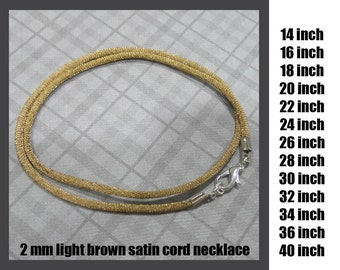 Light Brown Satin Cord Necklace With Lobster Clasp, 2 mm Tan Cord, Choose Length 14 inch - 40 inch, Silver Plated Clasp or Gold Plated Clasp