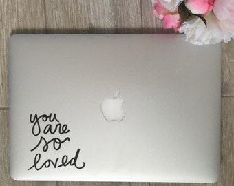 You Are So Loved             , Laptop Stickers, Laptop Decal, Macbook Decal, Car Decal, Vinyl Decal