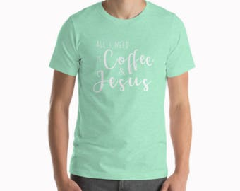 All I Need is Coffee and Jesus Graphic Tee